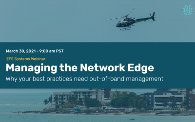 Webinar: Managing the Network Edge: Why your best practices need out-of-band management